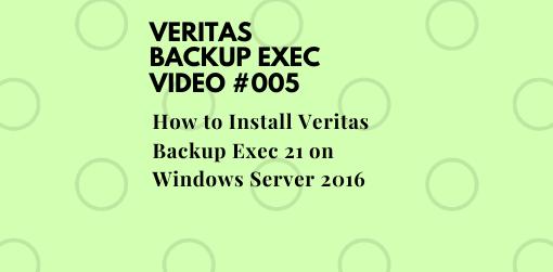 How to Install Veritas Backup Exec 21 on Windows Server 2016