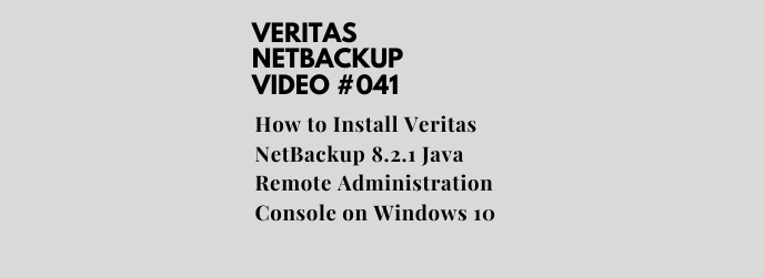 How to Install Veritas NetBackup 8.2.1 Java Remote Administration Console on Windows 10