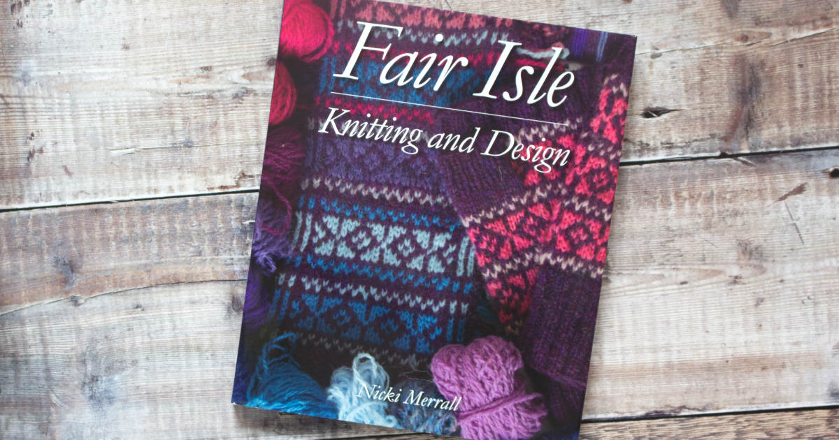 Fair Isle Knitting and Design – a brief guide