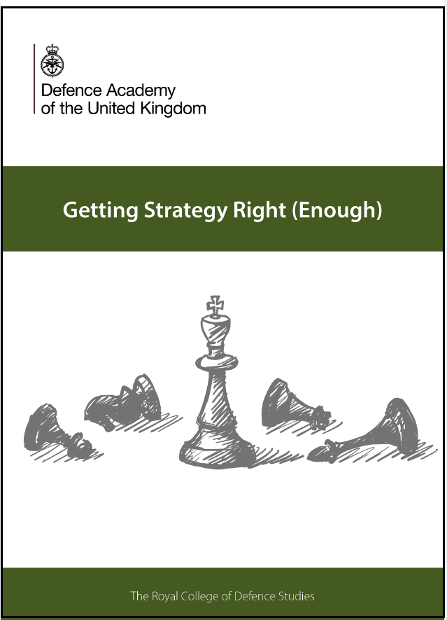 Getting Strategy Right (Enough) - a guide to strategy by Craig Lawrence at the Royal College of Defence Studies (RCDS)
