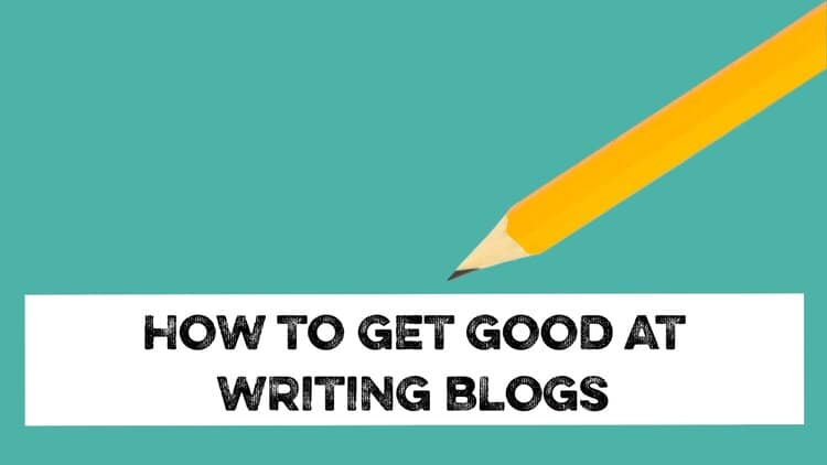 how to get good at blog writing