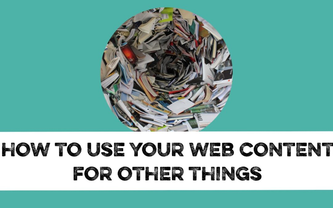 How to use your web content for other things