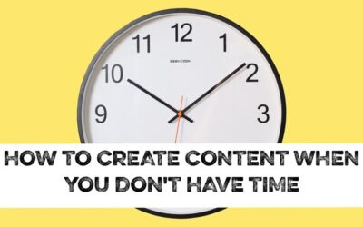 How to create content when you don't have time