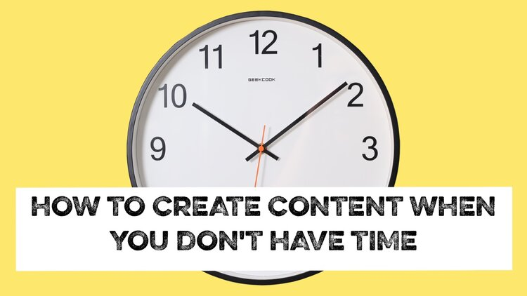 create content when you don't have time