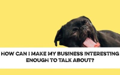 How can I make my business interesting enough to write about?