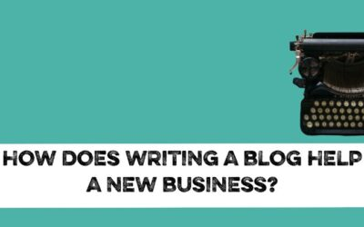 How does writing a blog help a new business?