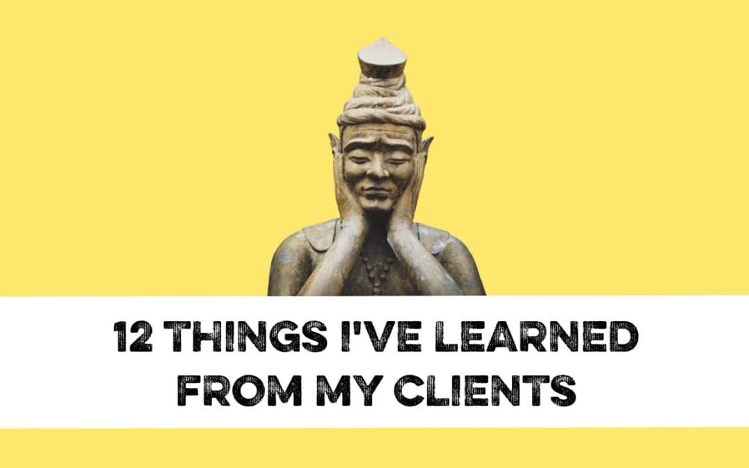 12 things I've learned from my clients.