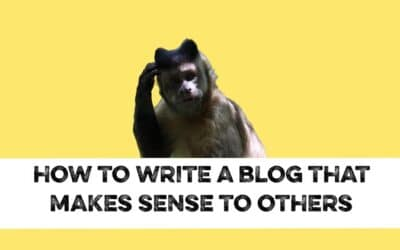 How to write a blog that makes sense to others
