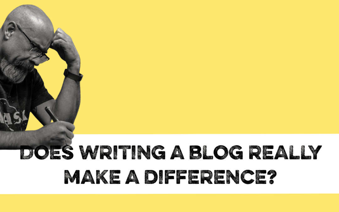 Does writing a blog really make a difference?