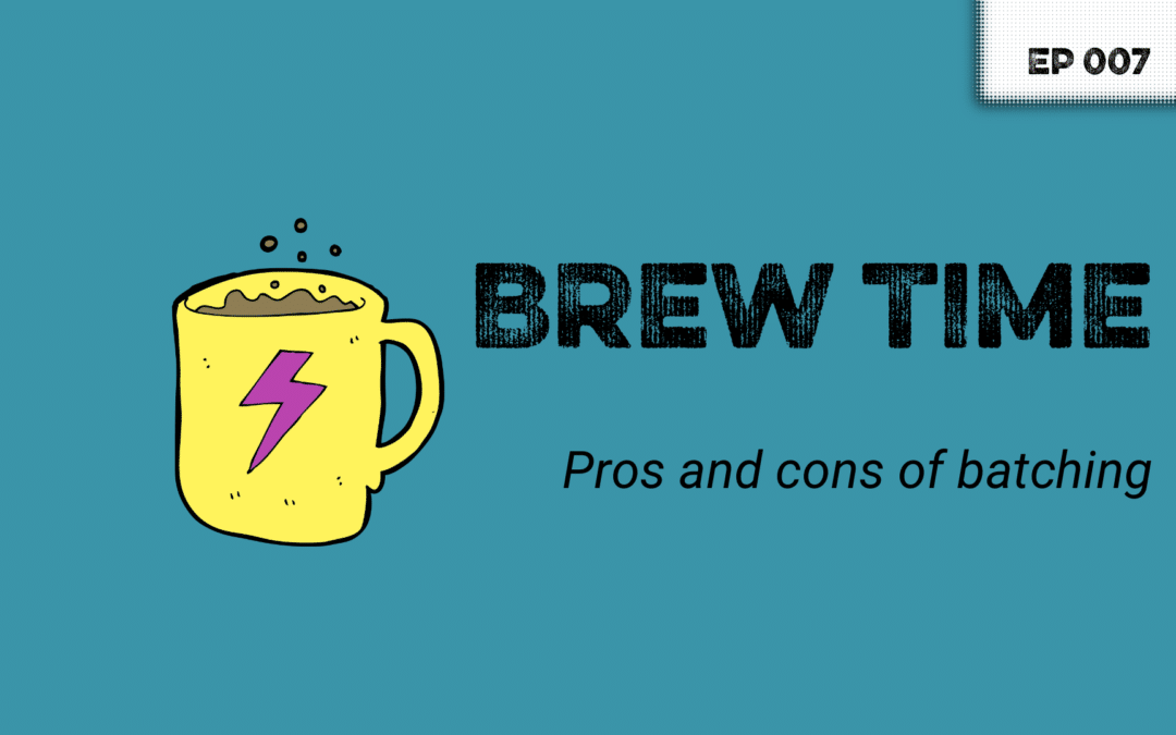 Episode 7 – Pros and cons of content batching