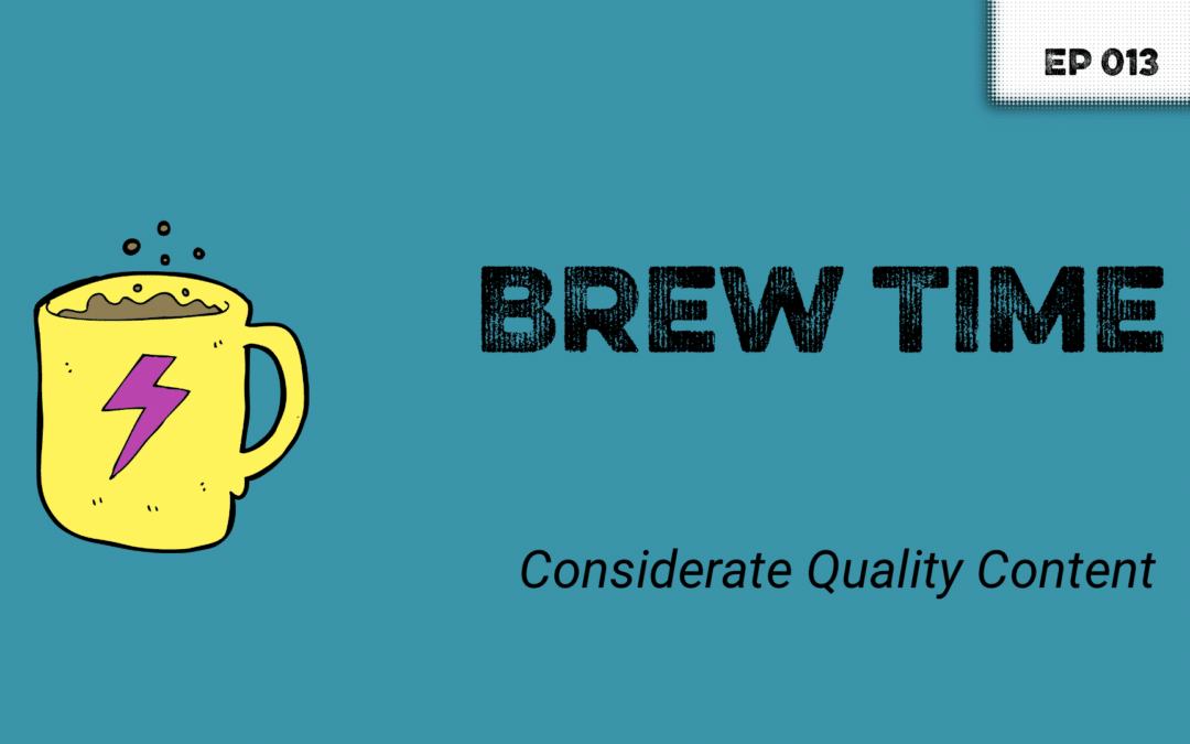 Episode 13 – Considerate quality content