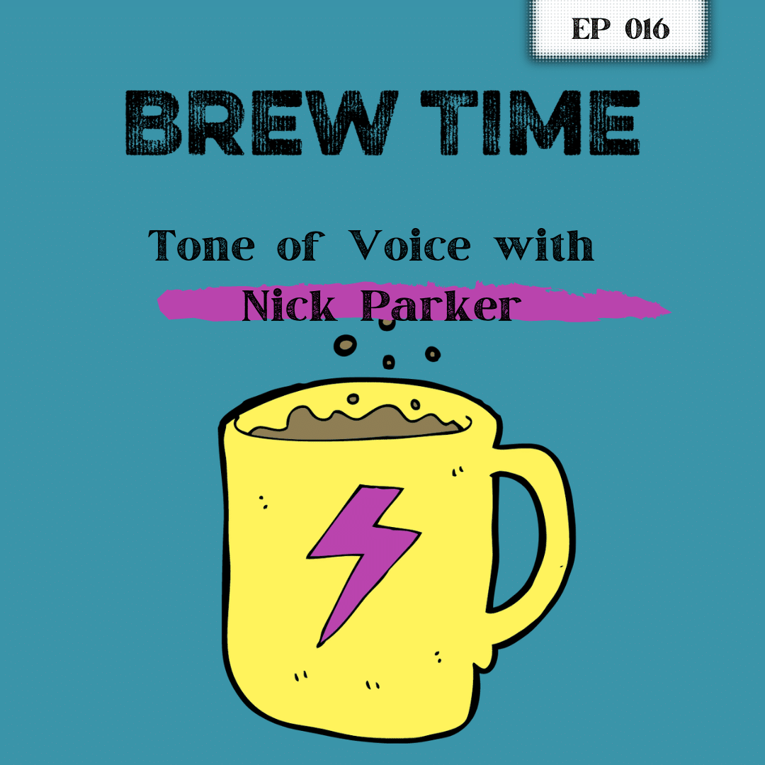 Brew Time Podcast Ep16 - Tone of Voice with Nick Parker