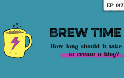 Episode 17 – How long should it take to create a blog?