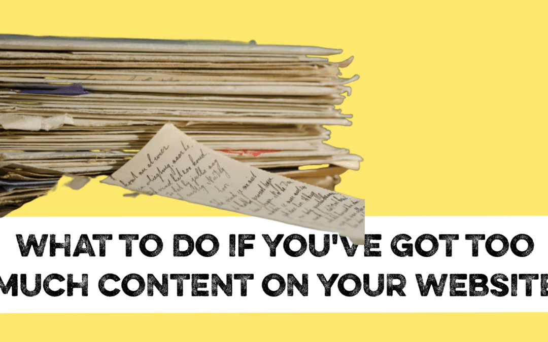 What can you do if you've got too much content on your website