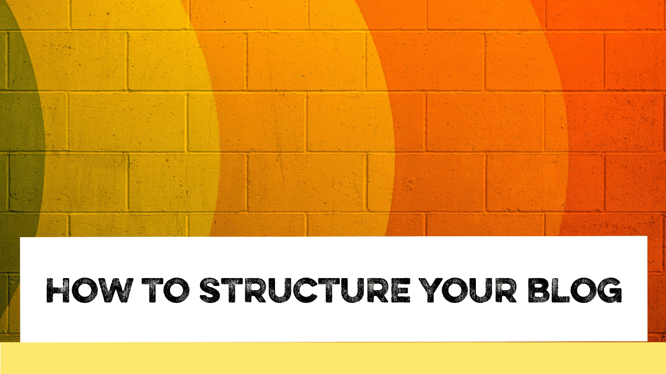 How to structure your blog