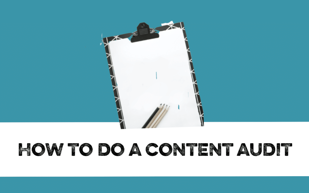 How to do a content audit (and why you need to)