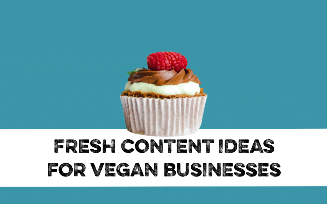 Fresh Content Ideas For Your Vegan Business