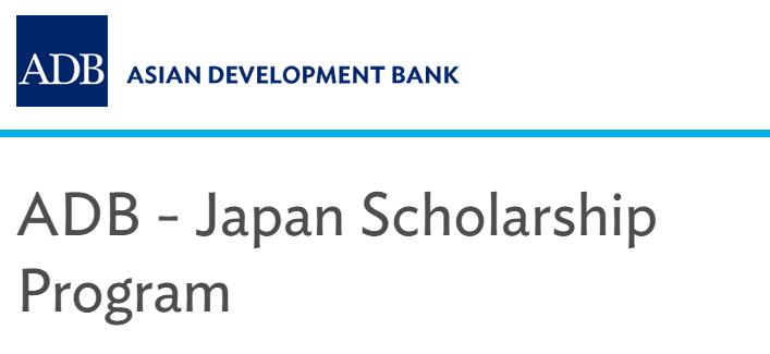 ASIAN DEVELOPMENT BANK – JAPAN SCHOLARSHIP PROGRAM| APPLY BY DECEMBER 1, 2020