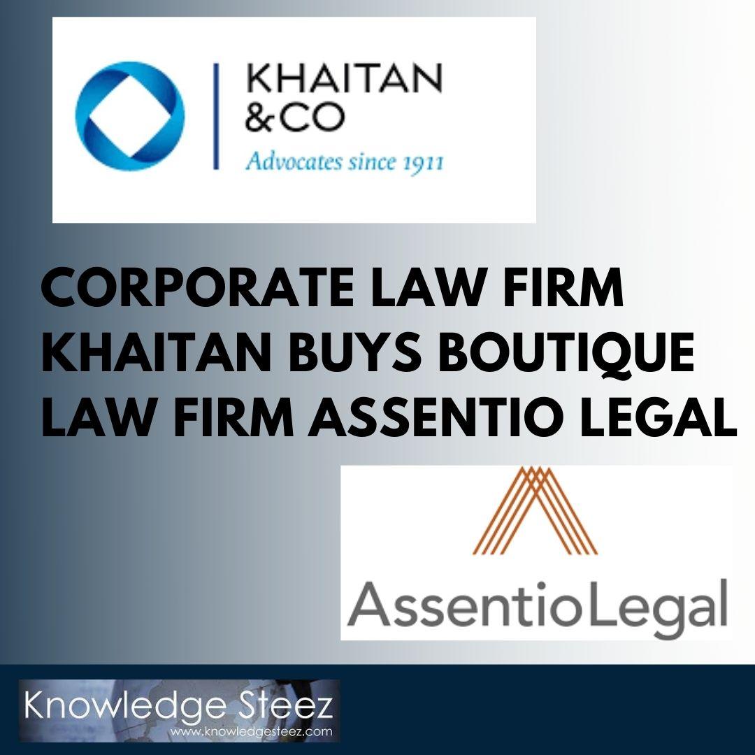 Corporate law firm Khaitan buys boutique law firm Assentio Legal