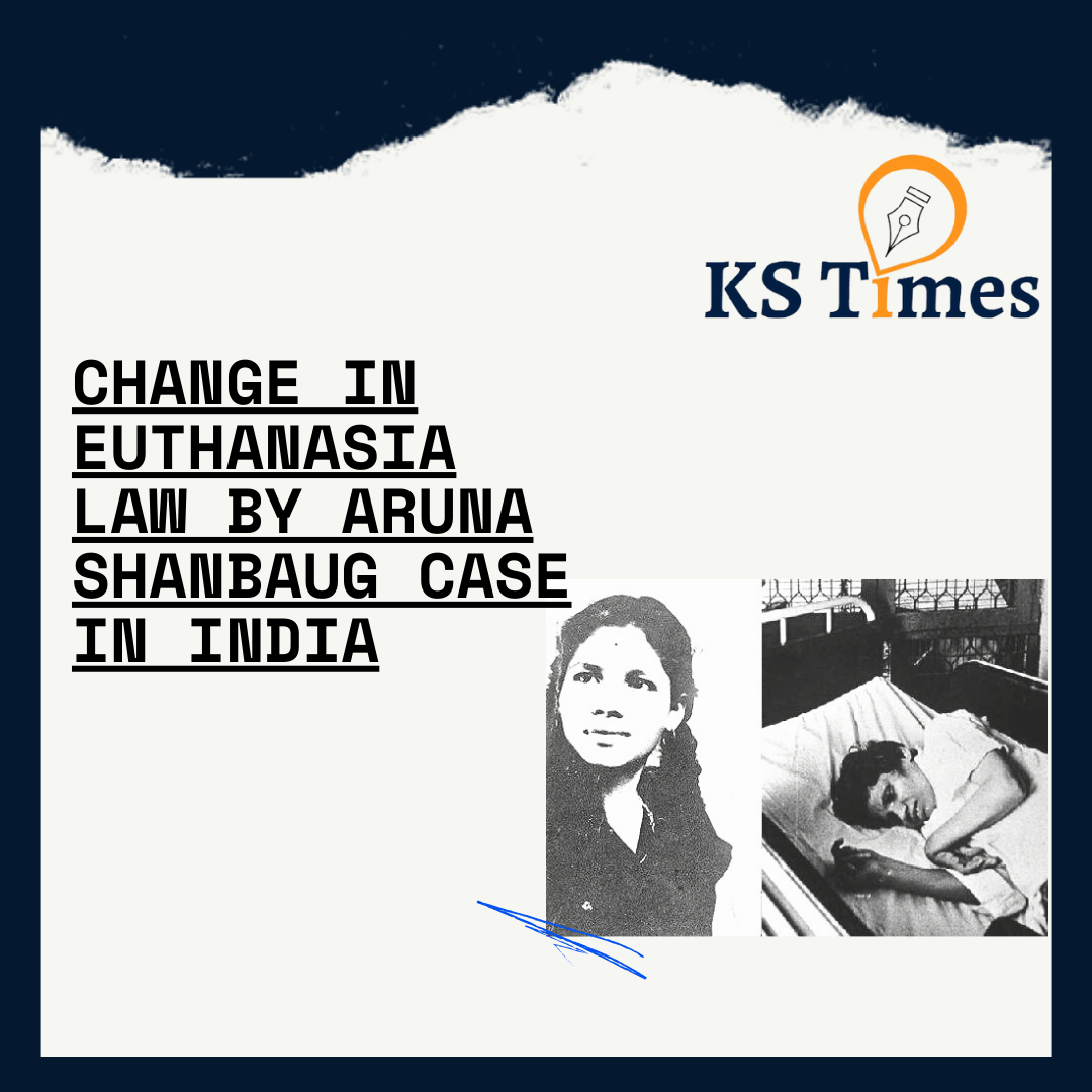 Change In Euthanasia Law by Aruna Shanbaug Case in India