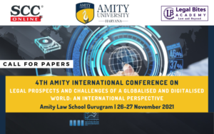Call for Papers: 4th Amity International Conference On Legal Prospects And Challenges Of A Globalised And Digitalised World: An International Perspective| Amity Law School Gurugram [26th – 27th Nov 2021]