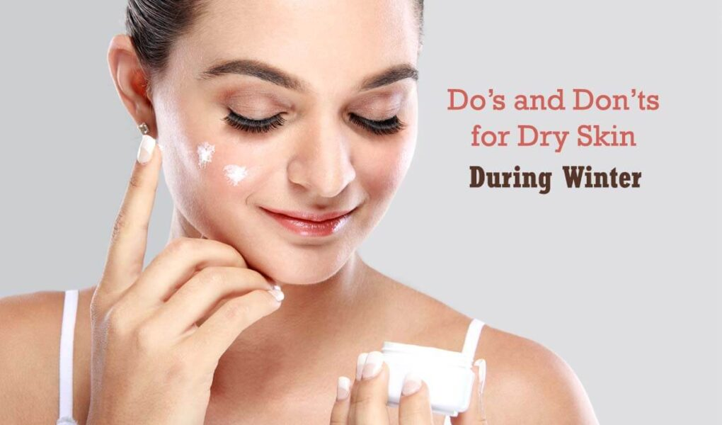 Do's and Don'ts for Dry Skin During Winter 2020