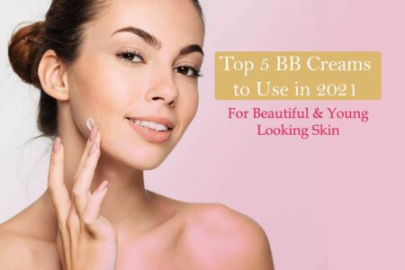 Top 5 BB Creams to Use in 2021 for Beautiful & Young Looking Skin