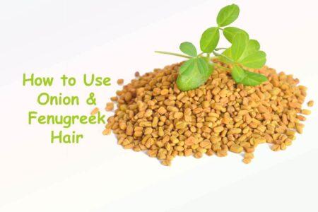 How to Use Onion & Fenugreek Hair Oil & Shampoo for Healthy Hair Growth