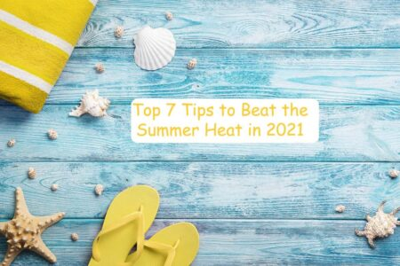 Top 7 Tips to Beat the Summer Heat in 2021