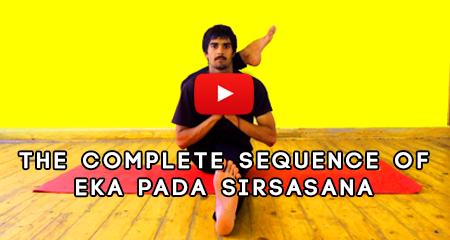 The Complete Sequence of Eka Pada Sirsasana