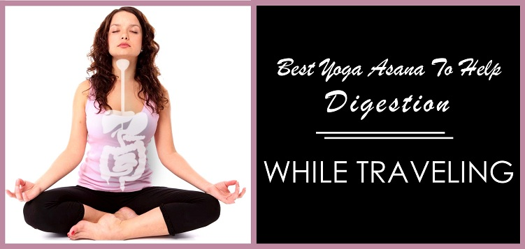 Best Yoga Asana to Help Digestion While Traveling