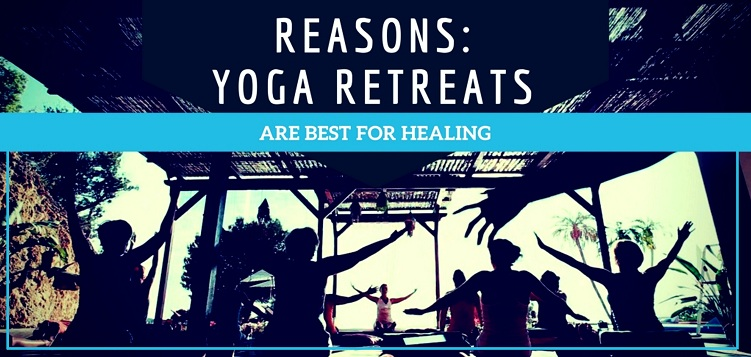 10 Best Reasons Why Yoga Retreats are Healing Musts