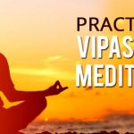 What are Vipassana Meditation and its benefits?