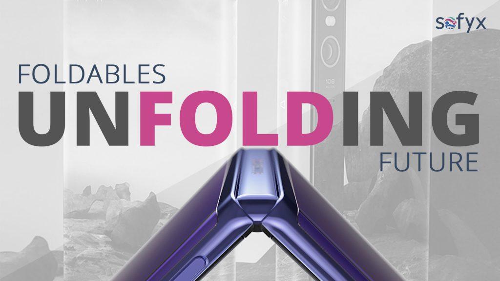 Foldable phones, flexible displays, flips unfolding future