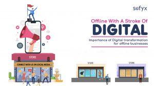Offline with a stroke of Digital- Importance of Digital transformation for offline businesses.