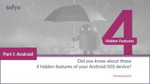 Did you know about these 4 hidden features of your iOS/Android device? (Part 1: Android)