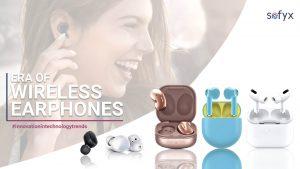 Wireless Earphones – Untethering its way to the future.