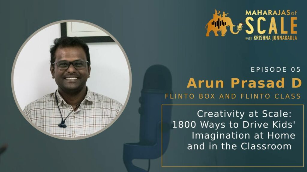 Cover Image for Episode 5: Arun Prasad D of Flinto Box: Creativity at Scale: 1800 Ways to Drive Kids' Imagination Arun of Flinto Box: Creativity at Scale
