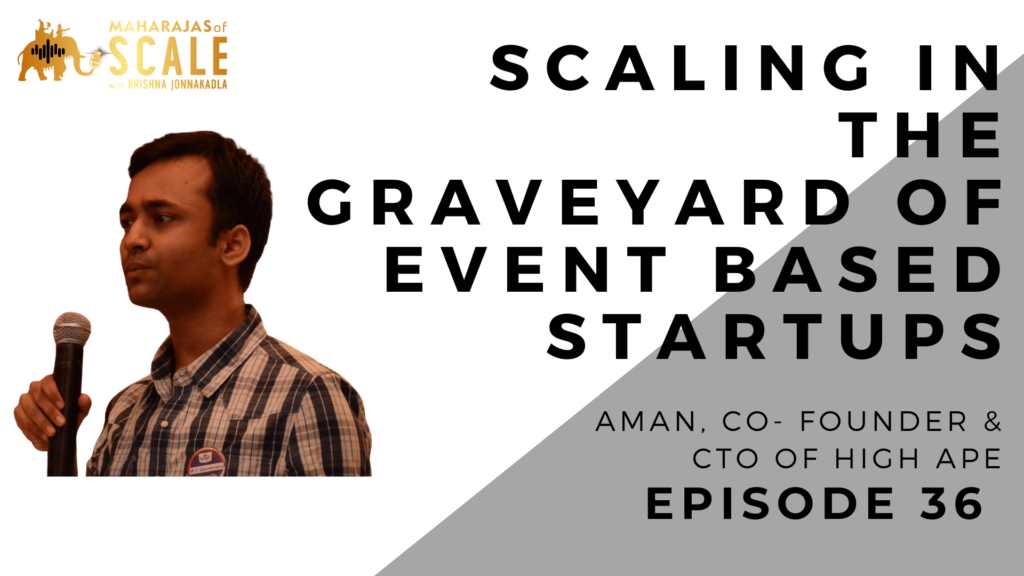 Cover Image for Episode 36: Scaling In The Graveyard of Event Based Startups - Aman of HighApe
