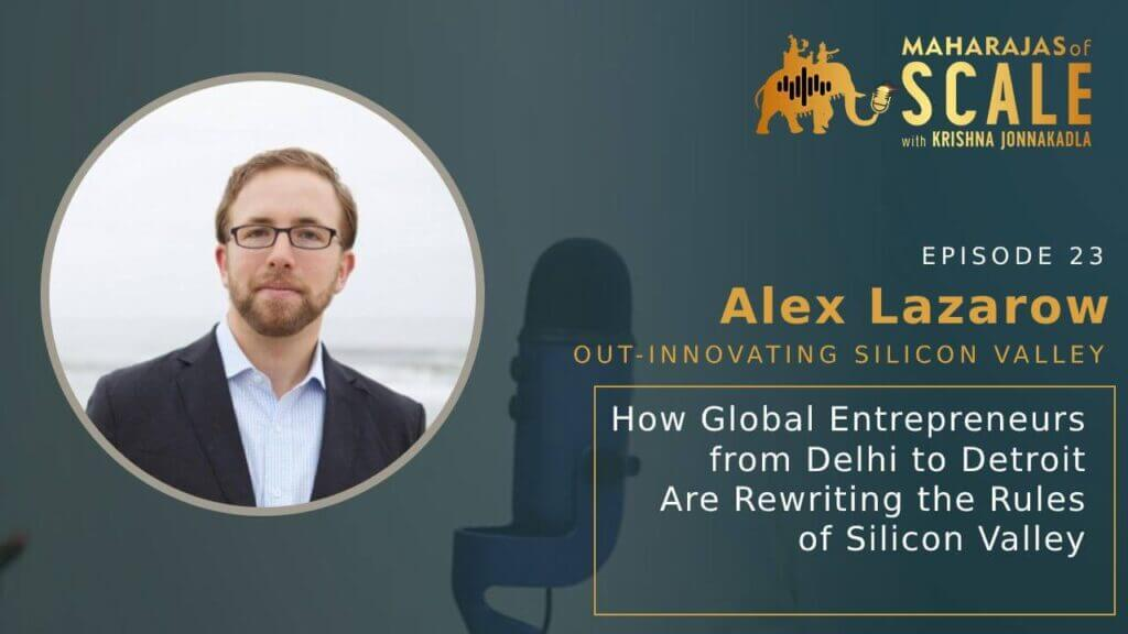 Cover Image For The Episode 23: Out-Innovating Silicon Valley with Alex Lazarow