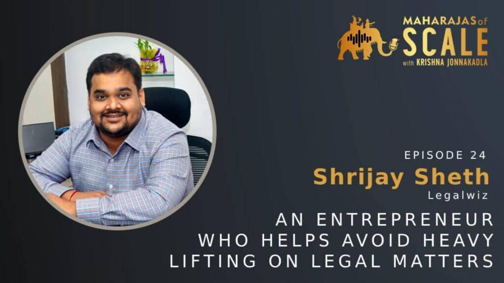 Cover Image For Episode 24:  Shrijay Sheth of Legalwiz: An Entrepreneur who helps entrepreneurs avoid heavy lifting on legal matters