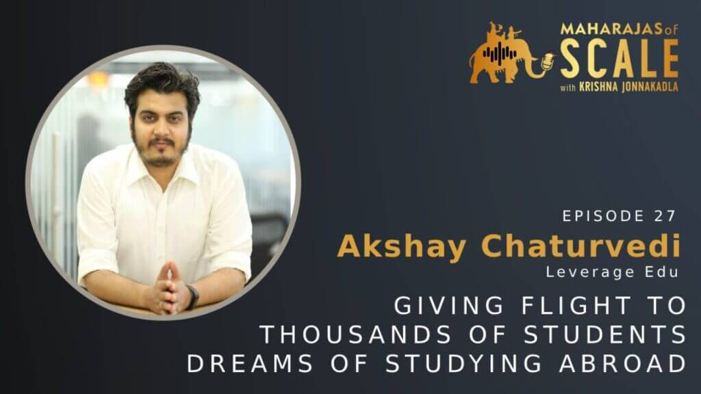 Cover Image for Episode 27: Akshay Chaturvedi of Leverage Edu: Giving Flight to Thousands of Students' Dreams of studying abroad; How to scale an edtech startup?
