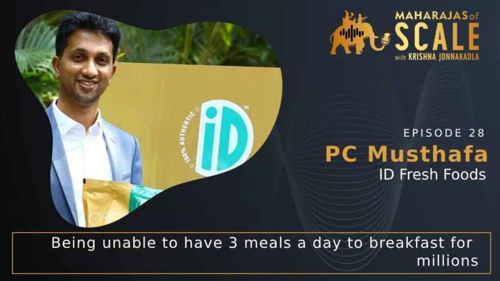 Cover Image for Episode 28: PC Musthafa of ID Fresh : Being unable to have 3 meals a day to making breakfast for millions How to succeed with a Food Tech Startup in India?