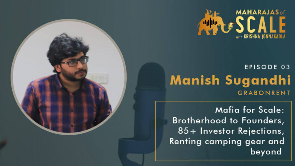 Cover Image for Episode 3: Manish Sugandhi of GrabOnRent: Mafia for Scale: Brotherhood to Founders, 85+ Investor Rejections, Renting camping gear and beyond