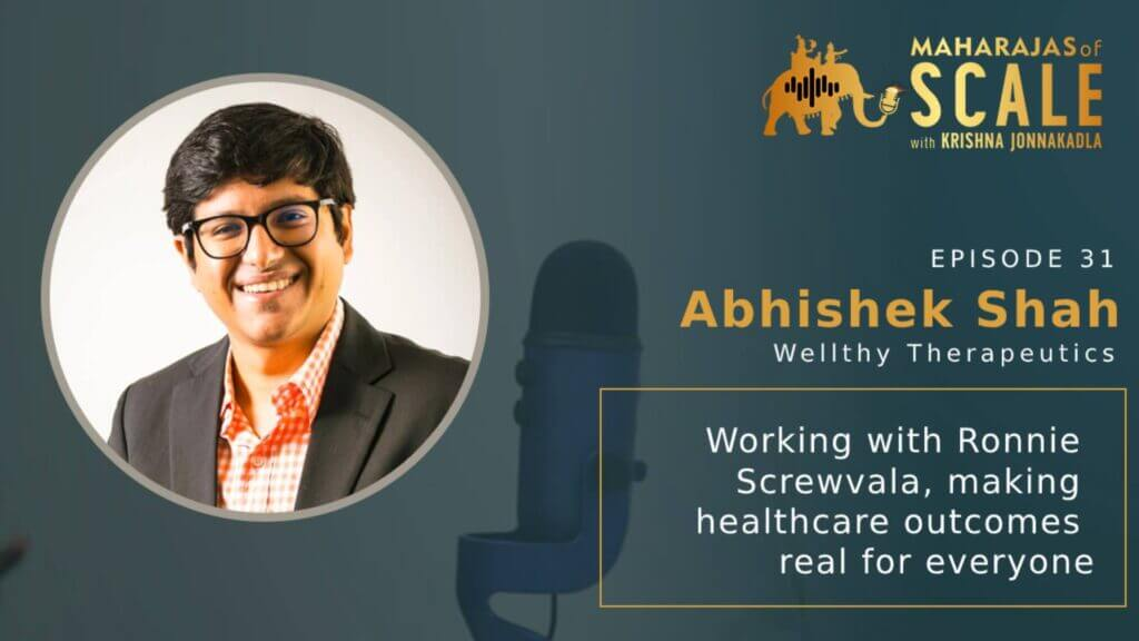 Cover Image for Episode 31: Working with Ronnie Screwvala and Scaling Healthcare : Abhishek Shah of Wellthy Therapeutics;Scaling a Healthcare Startup in India with Technology
