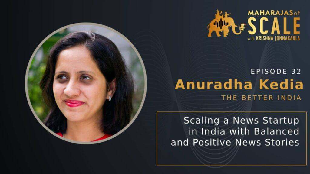 Cover Image for Episode 32: Scaling a News Startup in India in the Age of Sensationalism: Anuradha Kedia of The Better India