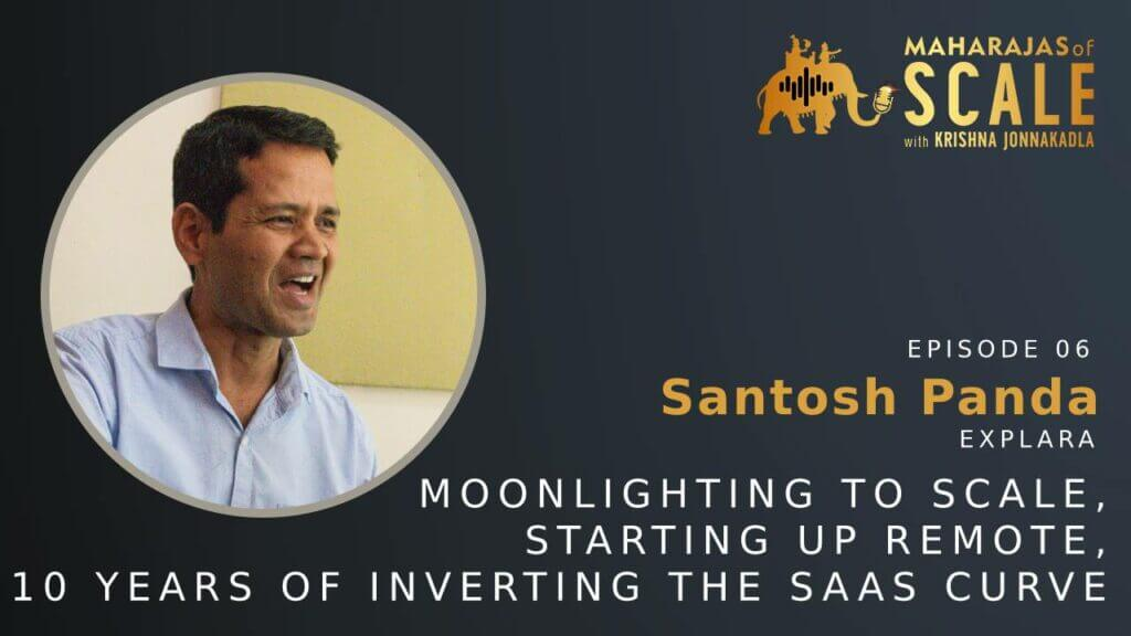 Cover Image for Episode 6: Santosh On Starting Up Remote and 10 Years of Inverting the SaaS Curve