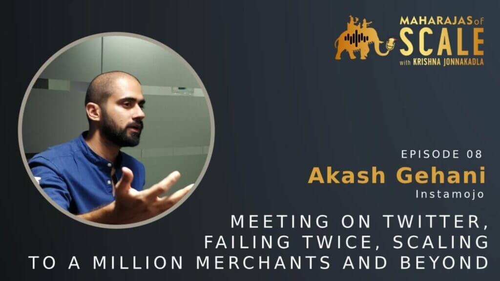 Cover Image for Episode 8: Akash Gehani of Instamojo: Finding Founders thru Twitter, Failing to Scale and 3rd Time Lucky