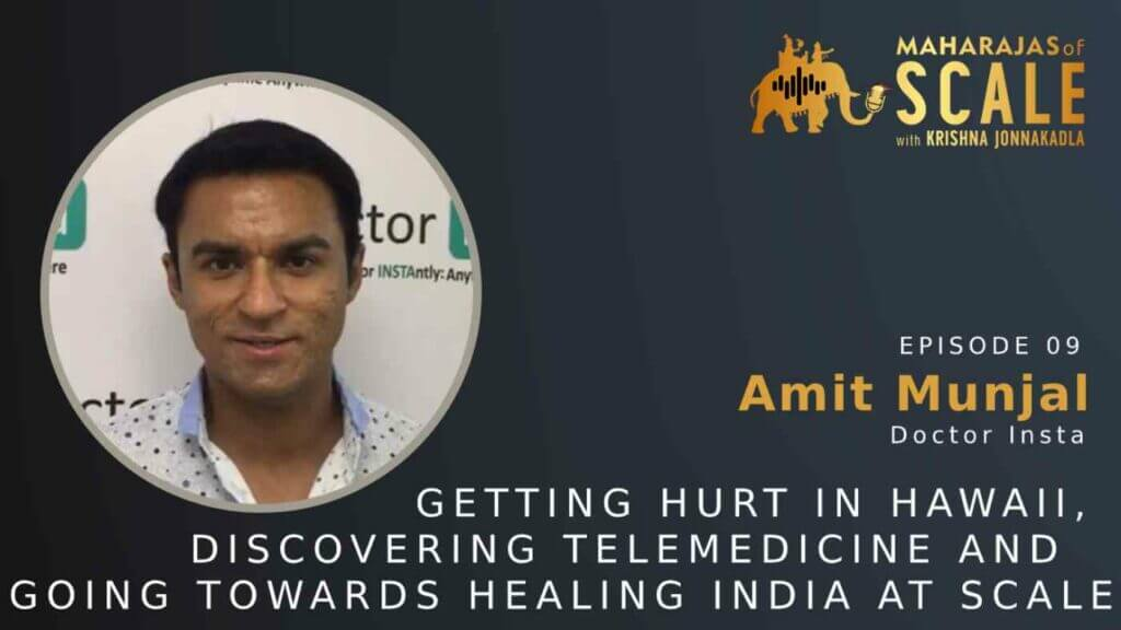 Cover Image for Episode 9: Amit Munjal of Doctor Insta: Getting hurt in Hawaii, discovering Telemedicine and Delivering access to Medicine across India at Scale