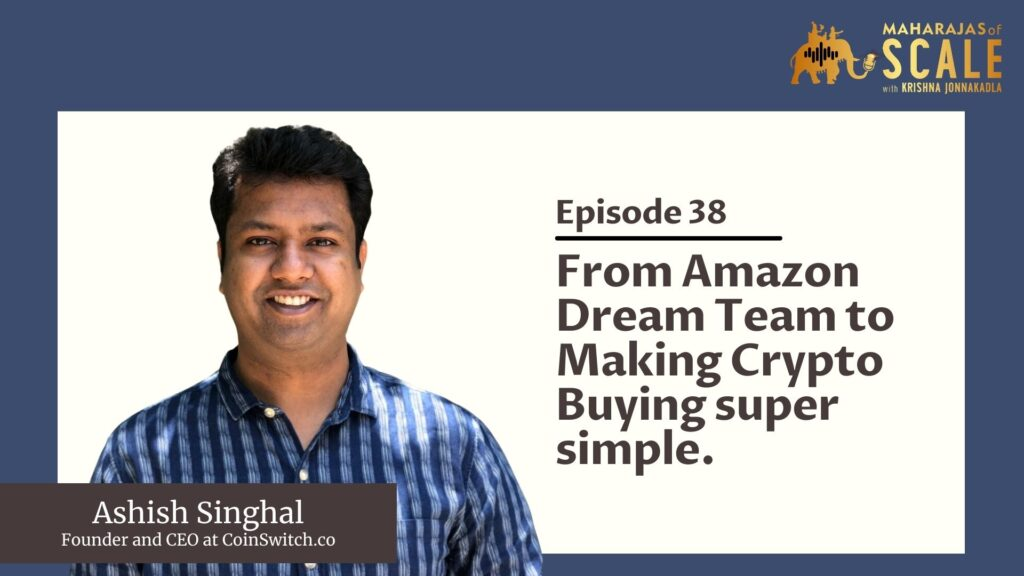 Cover Image for Episode 38: Ashish Singhal of CoinSwitch - From Amazon Dream Team to Making Crypto Buying Super Simple